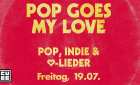Pop Goes My Love | Freitag, 19. Juli 2019 | Cube - Düsseldorf